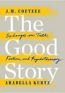 The Good Story: Exchanges on Truth, Fiction and Psychotherapy by  9780525429517