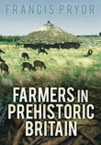 Pryor-Farmers In Prehistoric Britain  BOOK NEW