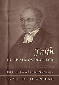 Faith in Their Own Color – Black Episcopalians in Antebellum New York City