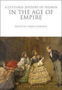 A Cultural History of Women in the Age of Empire by Bloomsbury Publishing PLC...