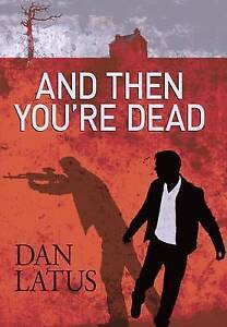 LATUS, DAN-AND THEN YOU`RE DEAD  BOOK NEW
