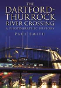The Dartford-Thurrock River Crossing: A Photographic History by Dr. Paul...