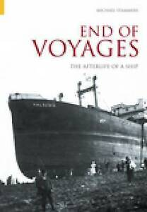 END OF VOYAGES: THE AFTERLIFE OF A SHIP., Stammers, Michael. , Used; Very Good B