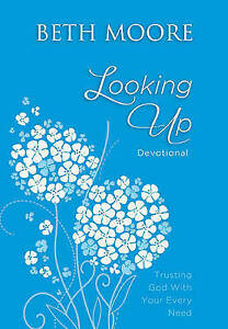 Looking Up: Trusting God with Your Every Need by Moore, Beth -Hcover