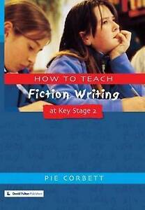 How to Teach Fiction Writing at Key Stage 2 by Pie Corbett (Paperback, 2001)