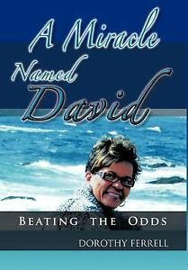 A Miracle Named David : Beating the Odds by Dorothy Ferrell (2011, Hardcover)