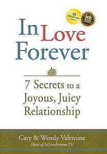 In Love Forever: 7 Secrets to a Joyous, Juicy Relationship by Valentine, Wendy