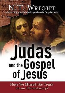Judas and the Gospel of Jesus: Have We Missed the Truth about Christianity?...