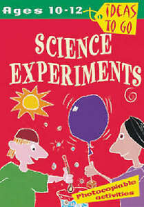 Science Experiments: Ages 10-12: Experiments to Spark Curiosity and Develop Scie