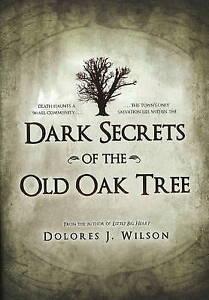 Dark Secrets of the Old Oak Tree by Dolores J. Wilson (Hardback, 2010)