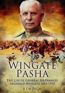 Wingate Pasha: The Life of General Sir Francis Reginald Wingate 1861-1953, R. J.