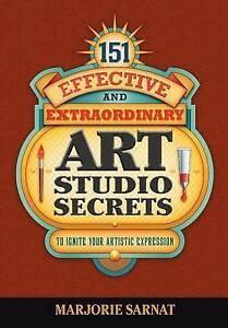 NEW 151 Effective and Extraordinary Art Studio Secrets by Marjorie Sarnat