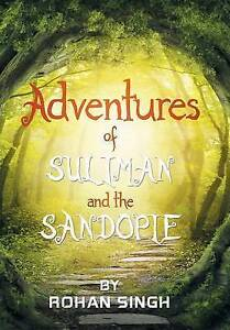 NEW Adventures of Suliman and the Sandopie by Rohan Singh