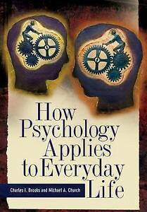 How Psychology Applies to Everyday Life, Church, Michael A., Brooks, Charles I.,
