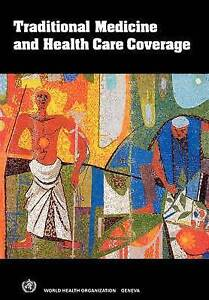 Traditional Medicine and Health Care Coverage. A Reader for Health Administrator