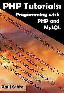 PHP Tutorials: Programming with PHP and MySQL by Gibbs, MR Paul -Paperback