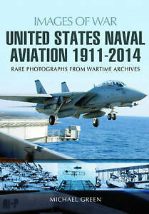 UNITED STATES NAVAL AVIATION / 1911-2014 / MICHAEL GREEN 9781473822252