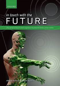 In touch with the future: The sense of touch from cognitive neuroscience to virt