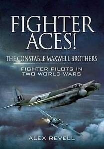 Fighter Aces! The Constable Maxwell Brothers: Fighter Pilots in Two World Wars,