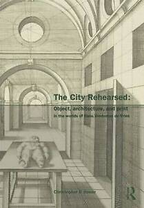 The City Rehearsed: Object, Architecture, and Print in the Worlds of Hans Vrede