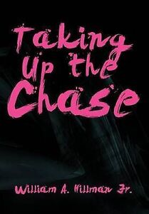 NEW Taking Up the Chase by William A. Hillman Jr