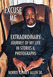 Excuse Me: Extraordinary Journey of My Life by Allen Sr, Norris Kenney -Hcover