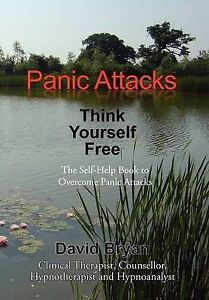 Panic Attacks Think Yourself Free: The Self-Help Book to Overcome Panic Attacks…