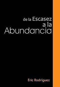 NEW de La Escasez a la Abundancia (Spanish Edition) by Eric Rodriguez