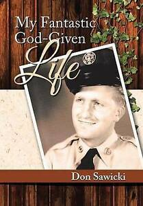 My Fantastic God-Given Life by Don Sawicki