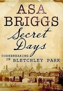 Secret Days: Codebreaking in Bletchley Park, Asa Briggs