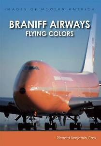 Braniff Airways: Flying Colors by Cass, Richard Benjamin -Paperback