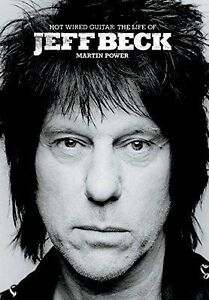 BECK, Jeff - The Life of Jeff Beck : Hot Wired Guitar
