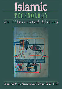 Islamic Technology: An Illustrated History by al-Hassan, Ahmad Y., Hill, Donald