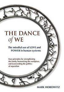 NEW The Dance of We: The Mindful Use of Love and Power in Human Systems
