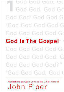 God is the Gospel: Meditations on God's Love as the Gift of Himself by John...