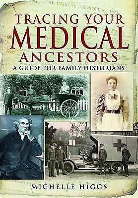 Tracing Your Medical Ancestors: A Guide for Family Historians - Higgs, Michelle