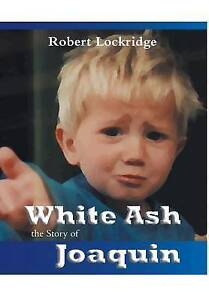 NEW White Ash: The Story of Joaquin by Robert Lockridge
