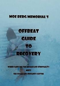 NEW Offbeat Guide To Recovery by Moe Berg Memorial