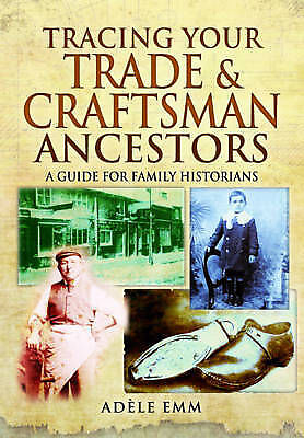 Tracing Your Trade and Craftsmen Ancestors: A Guide for Family Historians by...