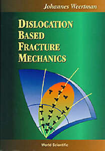 NEW Dislocation Based Fracture Mechanics by Johannes (Hans) Weertman