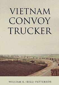 Vietnam Convoy Trucker by Patterson, William E. (Bill) -Hcover