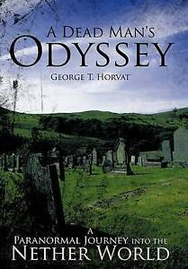 NEW A Dead Man's Odyssey: A Paranormal Journey Into the Nether World