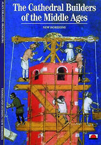 The Cathedral Builders of the Middle Ages by Rosemary Stonehewer, Alain...