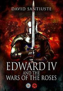Edward IV and the Wars of the Roses, David Santiuste