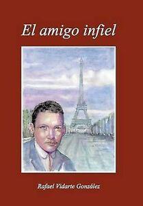NEW El Amigo Infiel (Spanish Edition) by Rafael Vidarte Gonzalez