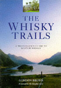 The Whisky Trails: A Traveller's Guide to Scotch Whisky - New Book Brown, Gordon