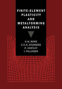 NEW Finite-Element Plasticity and Metalforming Analysis by G. W. Rowe
