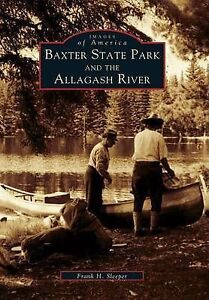 Baxter State Park and the Allagash River by Frank H Sleeper (Paperback /...