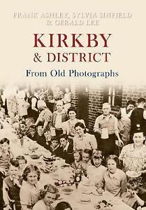Kirkby & District From Old Photographs, Ashley, Frank, Sinfield, Sylvia, Lee, Ge