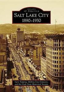 Salt Lake City:: 1890-1930 by Gary Topping, Melissa Coy Ferguson, Utah State...